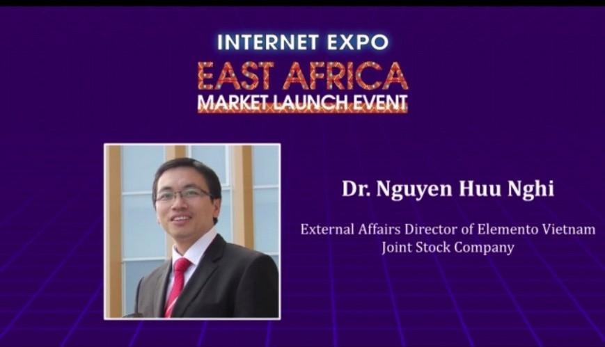 Đồng hành cùng Internet Expo 2021 – Phát biểu của TS. Nguyễn Hữu Nghị tại INTERNET EXPO – EAST AFRICA MARKET LAUNCH EVENT